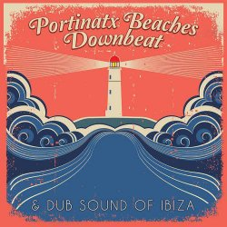VA - Portinatx Beaches: Downbeat and Dub Sound of Ibiza (2015)