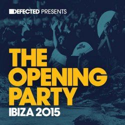 VA - Defected Presents: The Opening Party Ibiza (2015)