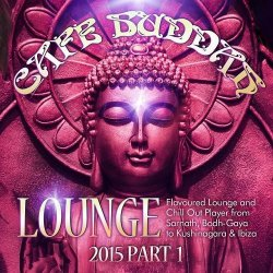 VA - Cafe Buddah Lounge 2015, Pt. 1 (Flavoured Lounge and Chill out Player from Sarnath, Bodh-Gaya to Kushinagara and Ibiza) (2015)