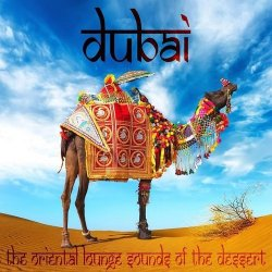 VA - Dubai the Oriental Lounge Sounds of the Dessert Ethno Roots of Arabian and Asian Chill Out (2015)