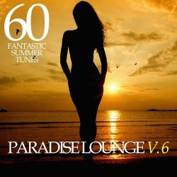 VA - Paradise Lounge Vol 6: 60 Fantastic Summer Tunes (2015)