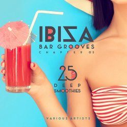 VA - Ibiza Bar Grooves Chapter 03: 25 Deep Smoothies (2015)